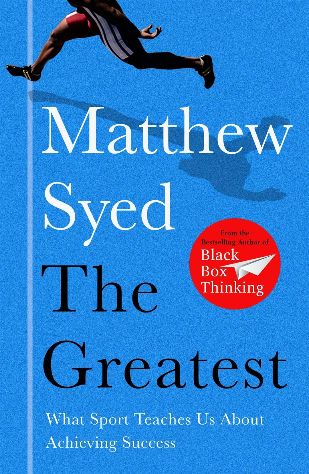 The Greatest: The Quest for Sporting Perfection by Matthew Syed (43189857)