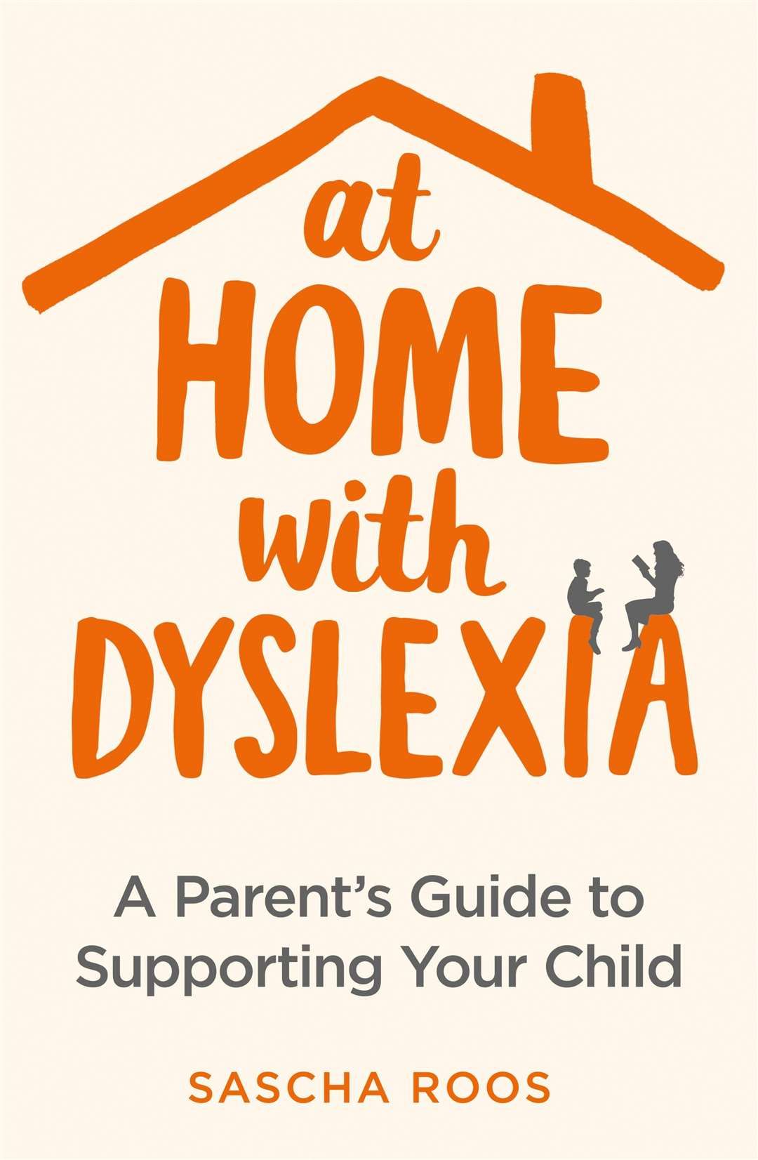 At Home With Dyslexia: A Parent's Guide to Supporting Your Child by Sascha Roos (42617207)