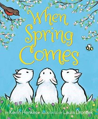 When Spring Comes by Kevin Henkes and Laura Dronzek (44854191)