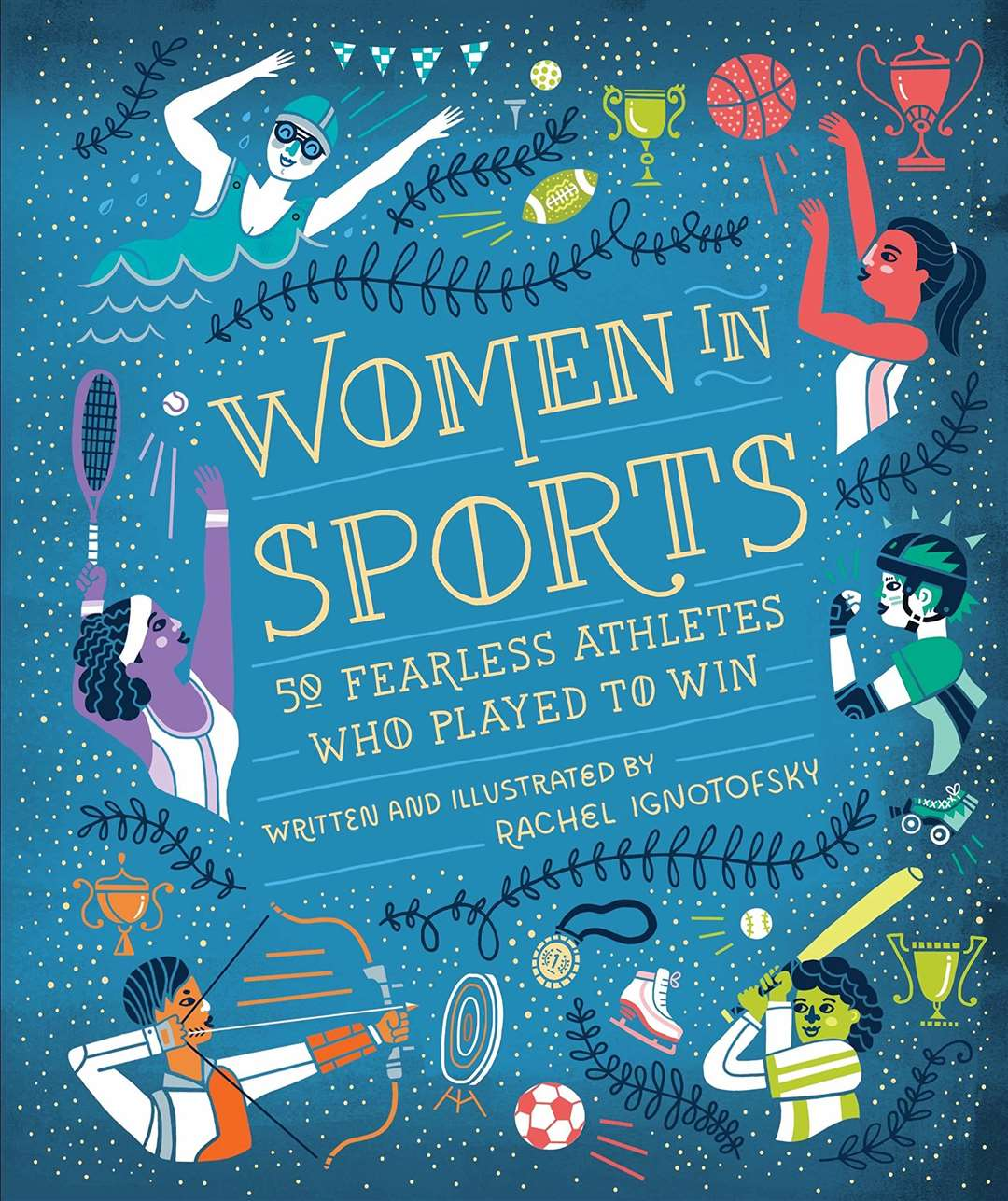 Women in Sport: Fifty Fearless Athletes Who Played to Win by Rachel Ignotofsky (43189861)