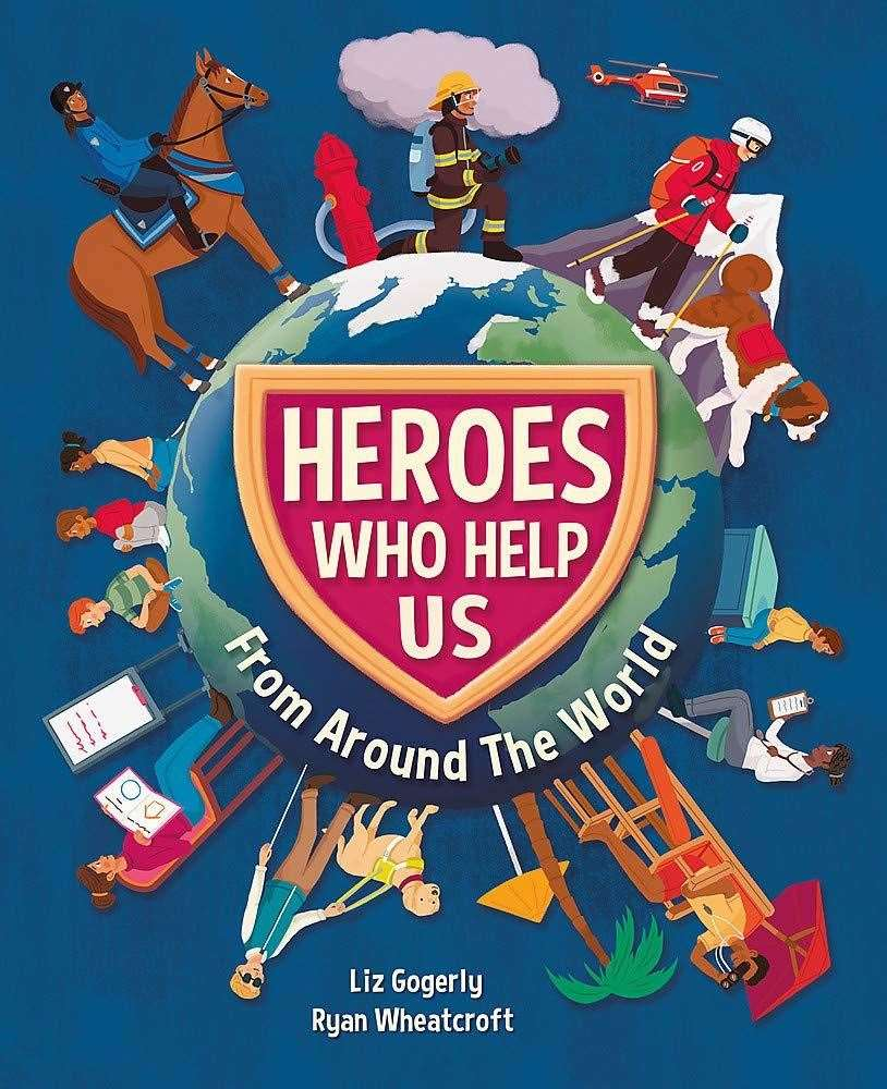 Heroes Who Help Us From Around the World by Liz Gogerly & Ryan Wheatcroft(43003803)