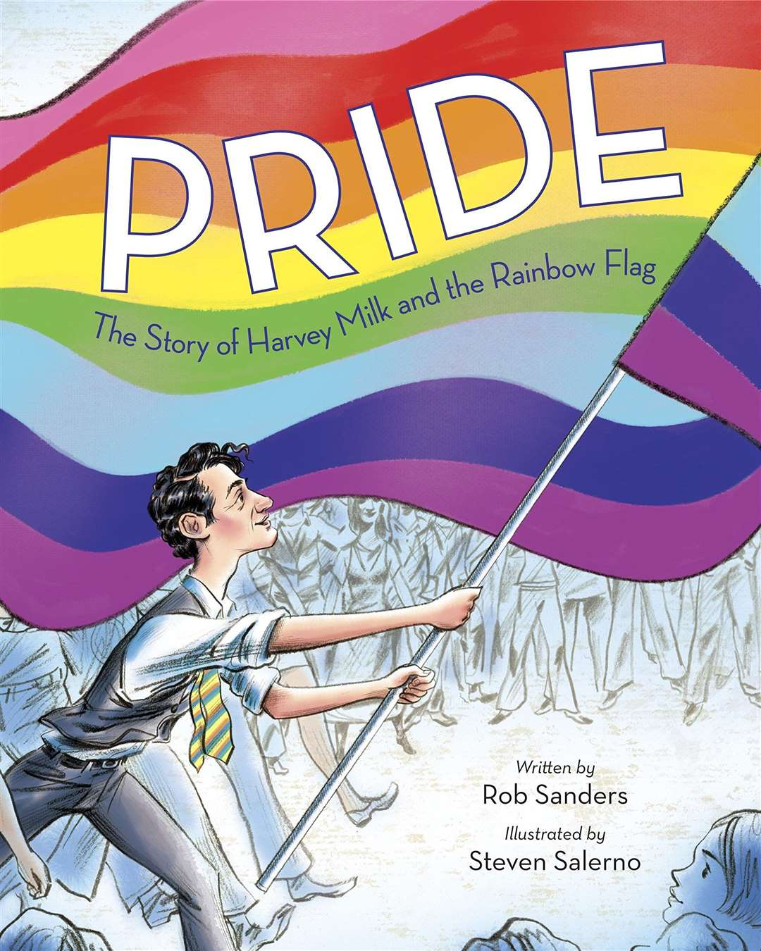 Pride: The Story of Harvey Milk and the Rainbow Flag by Rob Sanders and Steven Salamo (44164562)